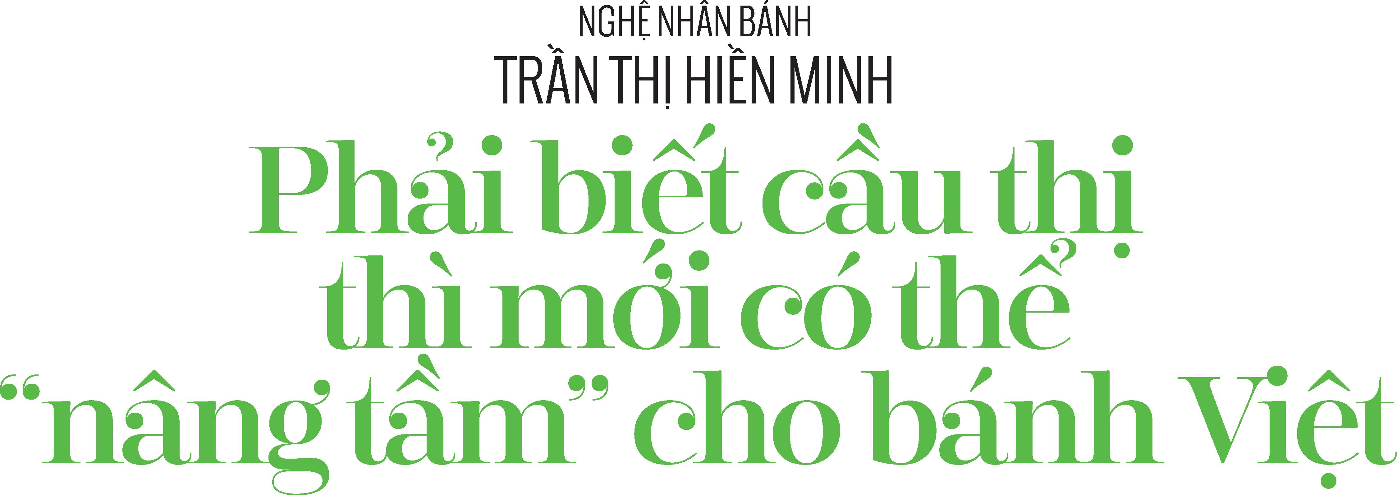 """Nghệ nhân bánh Trần Thị Hiền Minh: Phải biết cầu thị thì mới có thể """"nâng tầm"""" cho bánh Việt -30"""