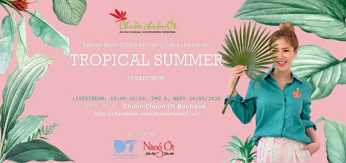 Chuồn Chuồn Ớt giới thiệu trực tuyến Bộ sưu tập Tropical Summer - 2